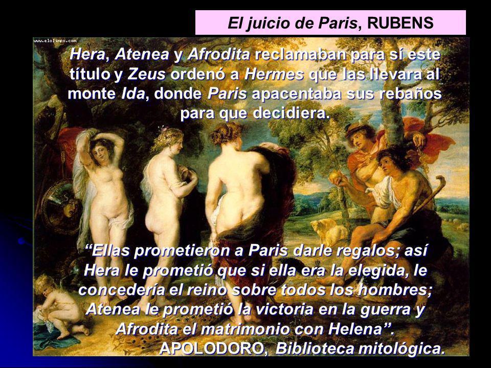 El juicio de Paris, RUBENS Hera, Atenea y Afrodita reclamaban para sí este título y Zeus ordenó a Hermes que las llevara al monte Ida, donde Paris apa