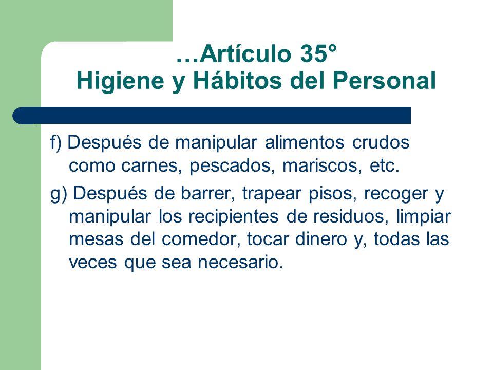 …Artículo 35° Higiene y Hábitos del Personal f) Después de manipular alimentos crudos como carnes, pescados, mariscos, etc. g) Después de barrer, trap