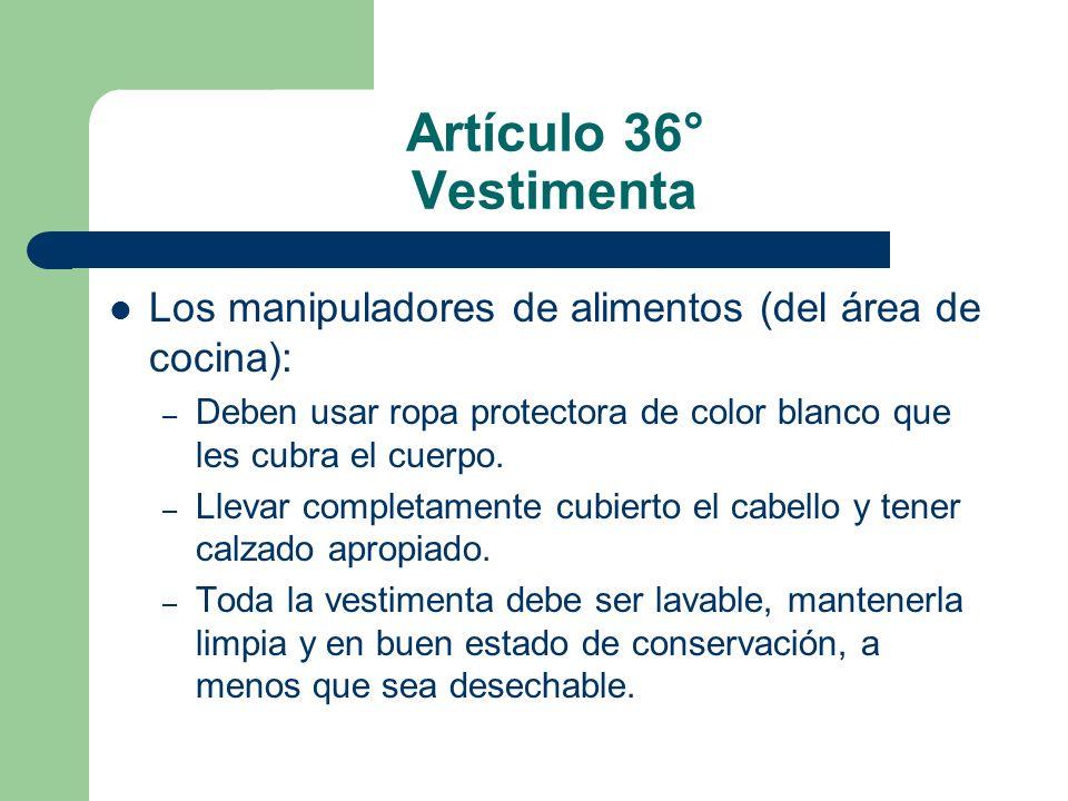 Artículo 36° Vestimenta Los manipuladores de alimentos (del área de cocina): – Deben usar ropa protectora de color blanco que les cubra el cuerpo. – L