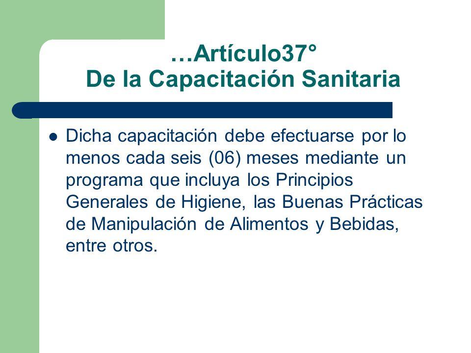 …Artículo37° De la Capacitación Sanitaria Dicha capacitación debe efectuarse por lo menos cada seis (06) meses mediante un programa que incluya los Pr