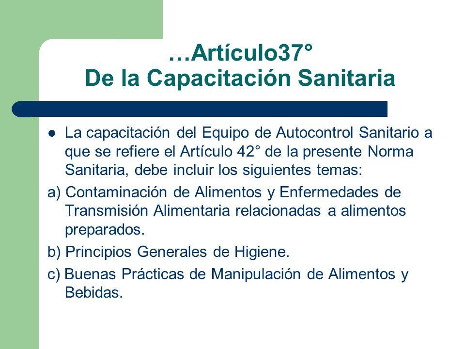 …Artículo37° De la Capacitación Sanitaria La capacitación del Equipo de Autocontrol Sanitario a que se refiere el Artículo 42° de la presente Norma Sa