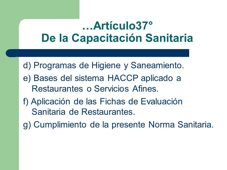 …Artículo37° De la Capacitación Sanitaria d) Programas de Higiene y Saneamiento. e) Bases del sistema HACCP aplicado a Restaurantes o Servicios Afines