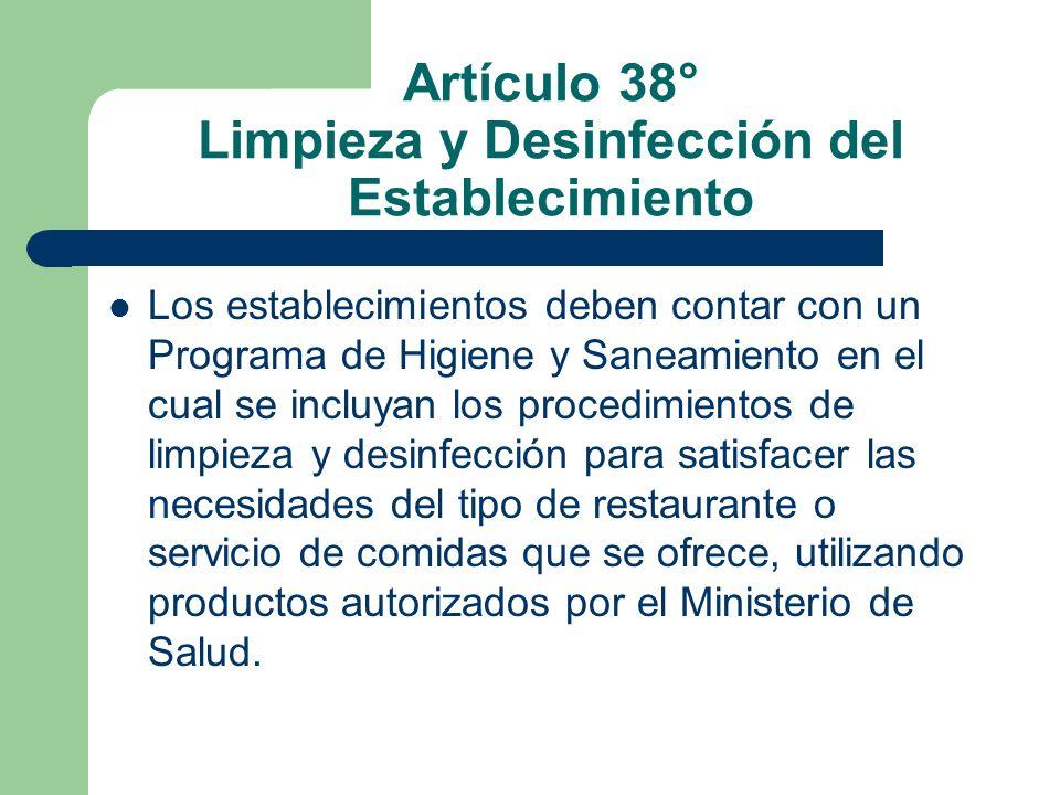 Artículo 38° Limpieza y Desinfección del Establecimiento Los establecimientos deben contar con un Programa de Higiene y Saneamiento en el cual se incl