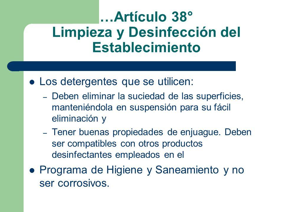 …Artículo 38° Limpieza y Desinfección del Establecimiento Los detergentes que se utilicen: – Deben eliminar la suciedad de las superficies, manteniénd