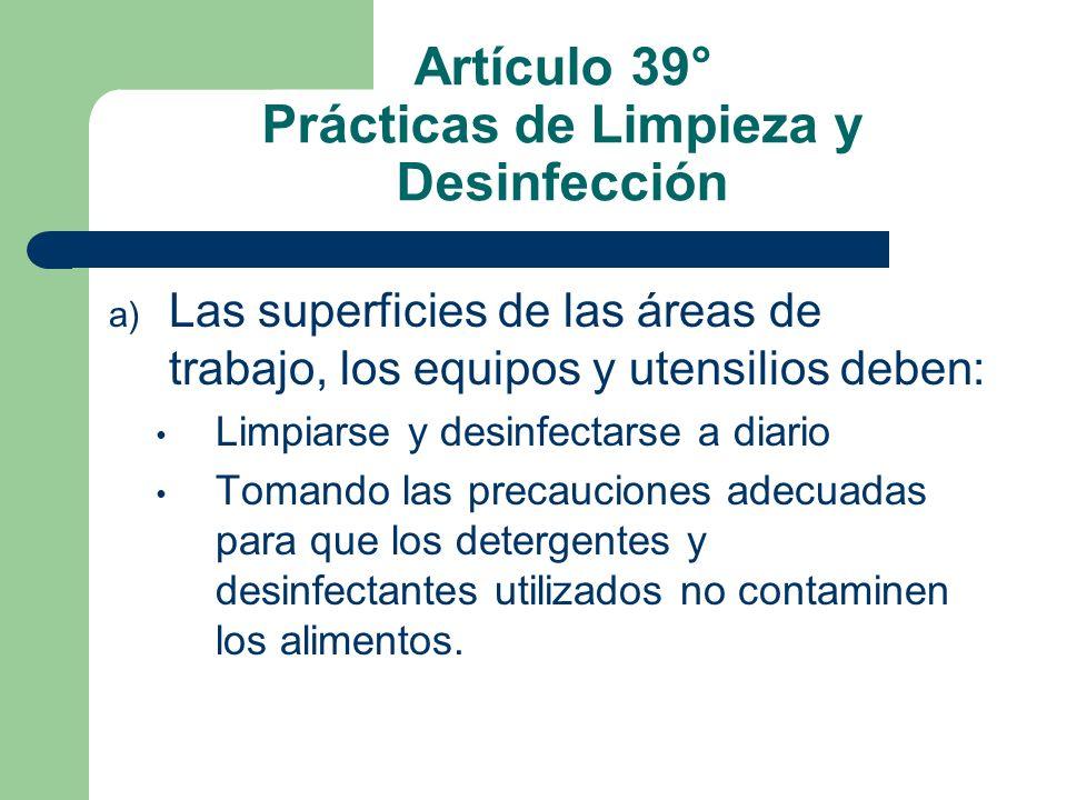 Artículo 39° Prácticas de Limpieza y Desinfección a) Las superficies de las áreas de trabajo, los equipos y utensilios deben: Limpiarse y desinfectars