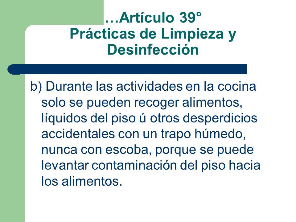 …Artículo 39° Prácticas de Limpieza y Desinfección b) Durante las actividades en la cocina solo se pueden recoger alimentos, líquidos del piso ú otros