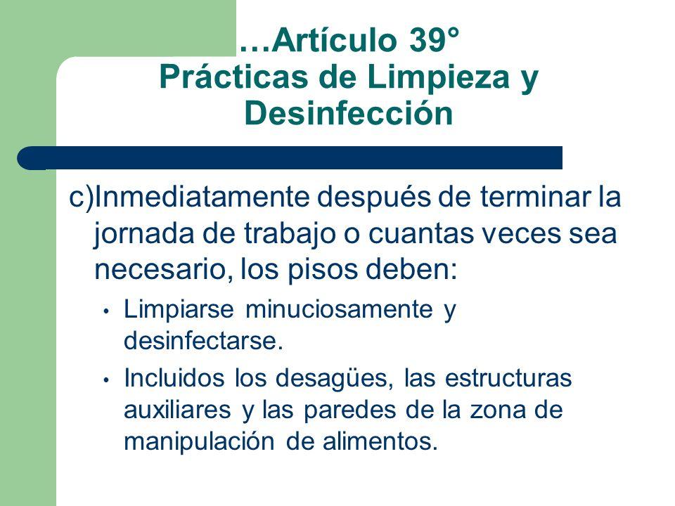 …Artículo 39° Prácticas de Limpieza y Desinfección c)Inmediatamente después de terminar la jornada de trabajo o cuantas veces sea necesario, los pisos