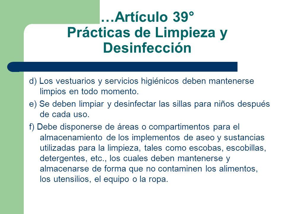 …Artículo 39° Prácticas de Limpieza y Desinfección d) Los vestuarios y servicios higiénicos deben mantenerse limpios en todo momento. e) Se deben limp