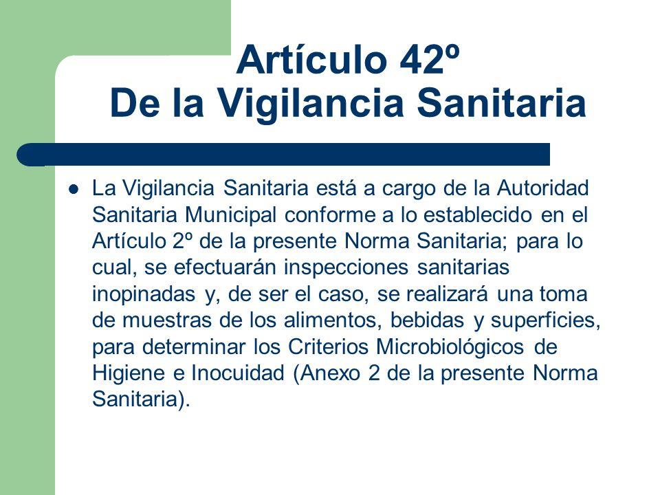 Artículo 42º De la Vigilancia Sanitaria La Vigilancia Sanitaria está a cargo de la Autoridad Sanitaria Municipal conforme a lo establecido en el Artíc