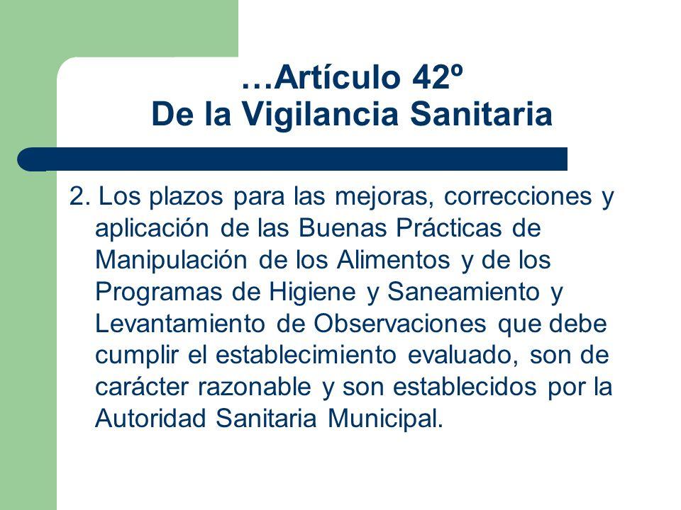 …Artículo 42º De la Vigilancia Sanitaria 2. Los plazos para las mejoras, correcciones y aplicación de las Buenas Prácticas de Manipulación de los Alim