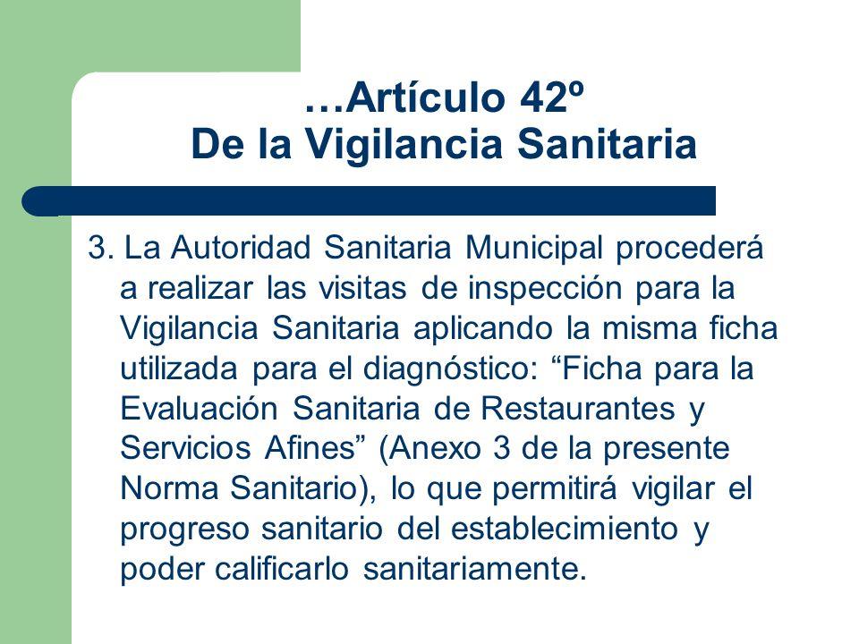…Artículo 42º De la Vigilancia Sanitaria 3. La Autoridad Sanitaria Municipal procederá a realizar las visitas de inspección para la Vigilancia Sanitar