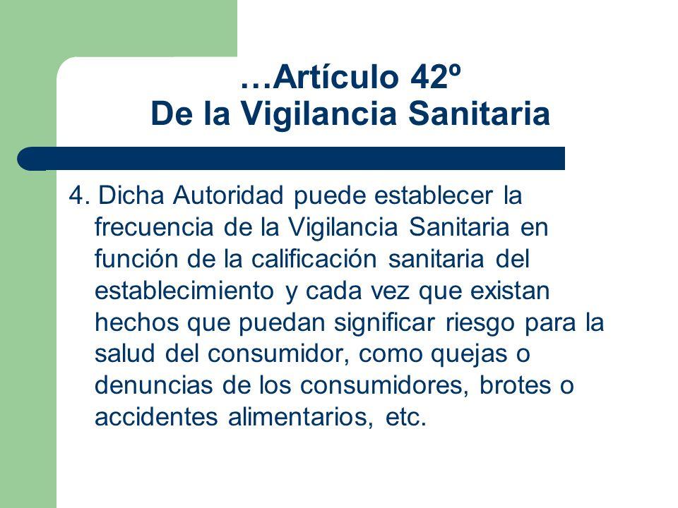…Artículo 42º De la Vigilancia Sanitaria 4. Dicha Autoridad puede establecer la frecuencia de la Vigilancia Sanitaria en función de la calificación sa