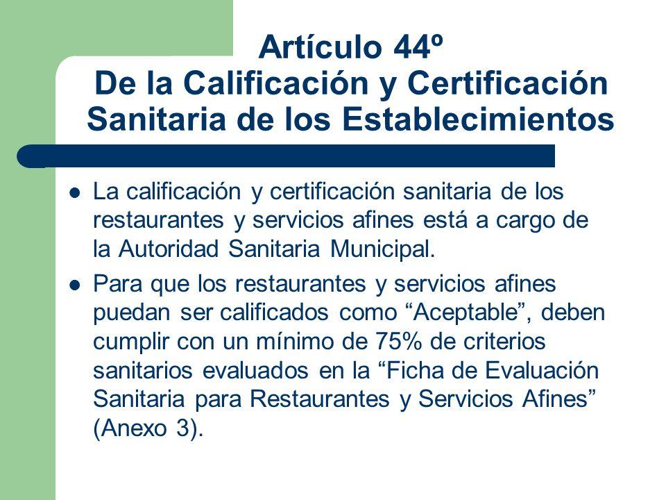 Artículo 44º De la Calificación y Certificación Sanitaria de los Establecimientos La calificación y certificación sanitaria de los restaurantes y serv
