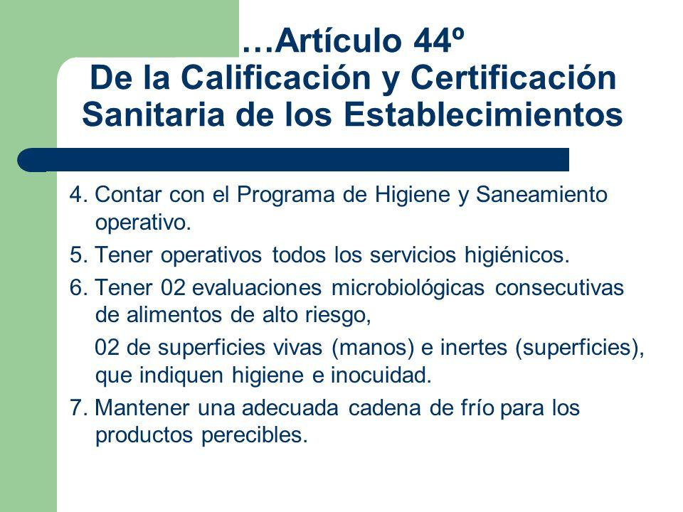 …Artículo 44º De la Calificación y Certificación Sanitaria de los Establecimientos 4. Contar con el Programa de Higiene y Saneamiento operativo. 5. Te