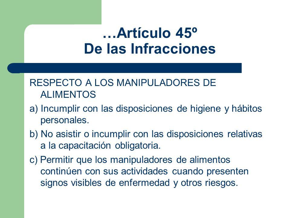 …Artículo 45º De las Infracciones RESPECTO A LOS MANIPULADORES DE ALIMENTOS a) Incumplir con las disposiciones de higiene y hábitos personales. b) No