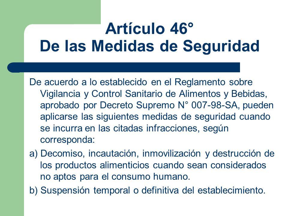 Artículo 46° De las Medidas de Seguridad De acuerdo a lo establecido en el Reglamento sobre Vigilancia y Control Sanitario de Alimentos y Bebidas, apr