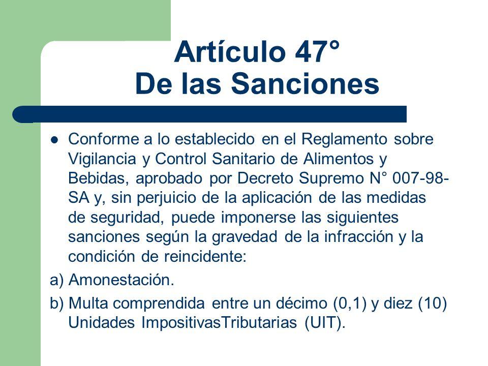 Artículo 47° De las Sanciones Conforme a lo establecido en el Reglamento sobre Vigilancia y Control Sanitario de Alimentos y Bebidas, aprobado por Dec