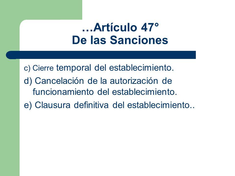 …Artículo 47° De las Sanciones c) Cierre temporal del establecimiento. d) Cancelación de la autorización de funcionamiento del establecimiento. e) Cla