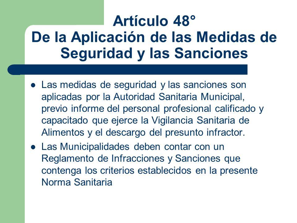 Artículo 48° De la Aplicación de las Medidas de Seguridad y las Sanciones Las medidas de seguridad y las sanciones son aplicadas por la Autoridad Sani