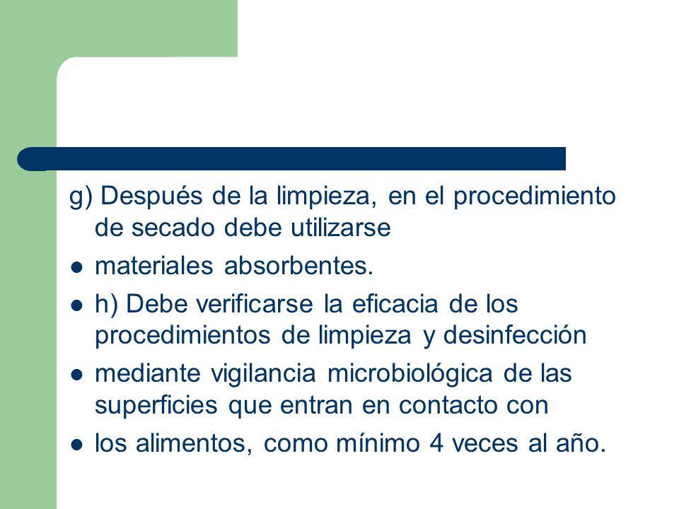 g) Después de la limpieza, en el procedimiento de secado debe utilizarse materiales absorbentes. h) Debe verificarse la eficacia de los procedimientos