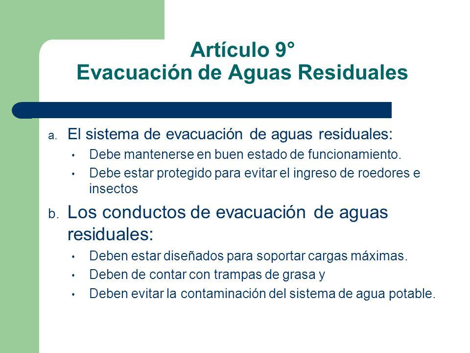 Artículo 9° Evacuación de Aguas Residuales a. El sistema de evacuación de aguas residuales: Debe mantenerse en buen estado de funcionamiento. Debe est