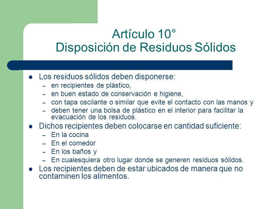 Artículo 10° Disposición de Residuos Sólidos Los residuos sólidos deben disponerse: – en recipientes de plástico, – en buen estado de conservación e h