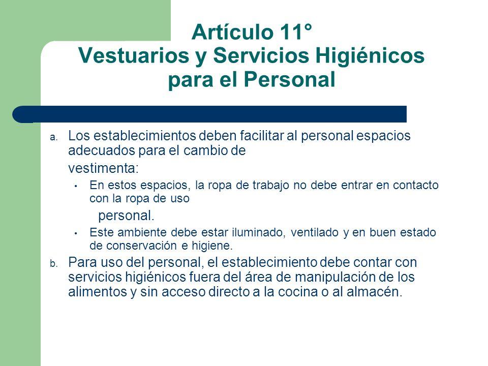 Artículo 11° Vestuarios y Servicios Higiénicos para el Personal a. Los establecimientos deben facilitar al personal espacios adecuados para el cambio