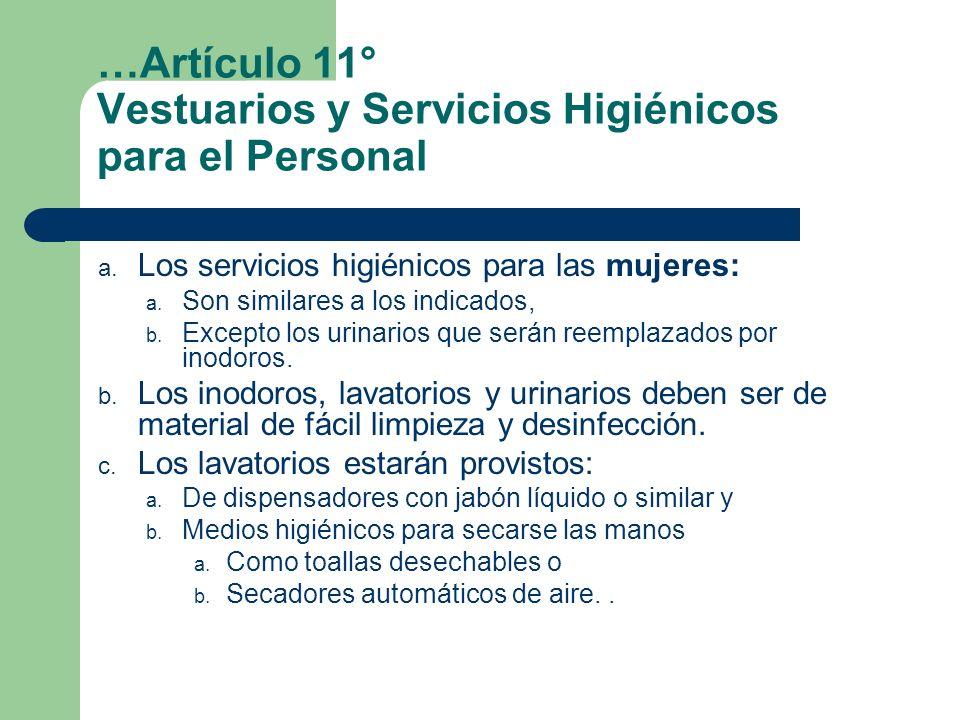 …Artículo 11° Vestuarios y Servicios Higiénicos para el Personal a. Los servicios higiénicos para las mujeres: a. Son similares a los indicados, b. Ex