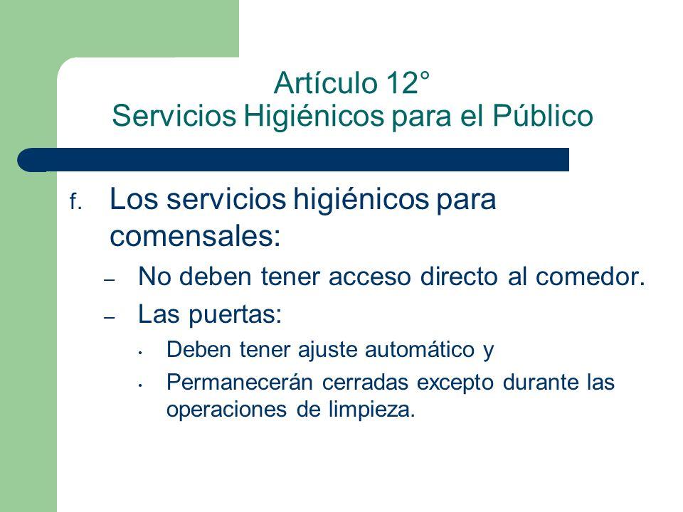 Artículo 12° Servicios Higiénicos para el Público f. Los servicios higiénicos para comensales: – No deben tener acceso directo al comedor. – Las puert