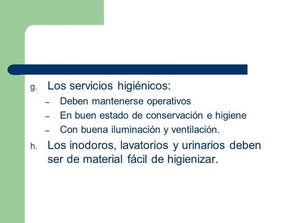 g. Los servicios higiénicos: – Deben mantenerse operativos – En buen estado de conservación e higiene – Con buena iluminación y ventilación. h. Los in