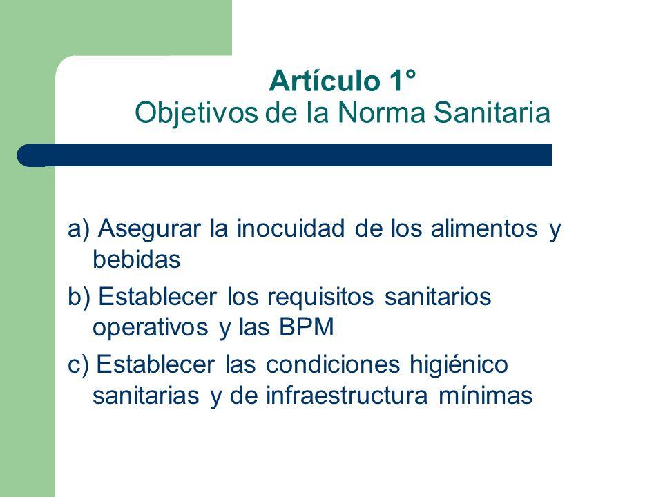 Artículo 1° Objetivos de la Norma Sanitaria a) Asegurar la inocuidad de los alimentos y bebidas b) Establecer los requisitos sanitarios operativos y l