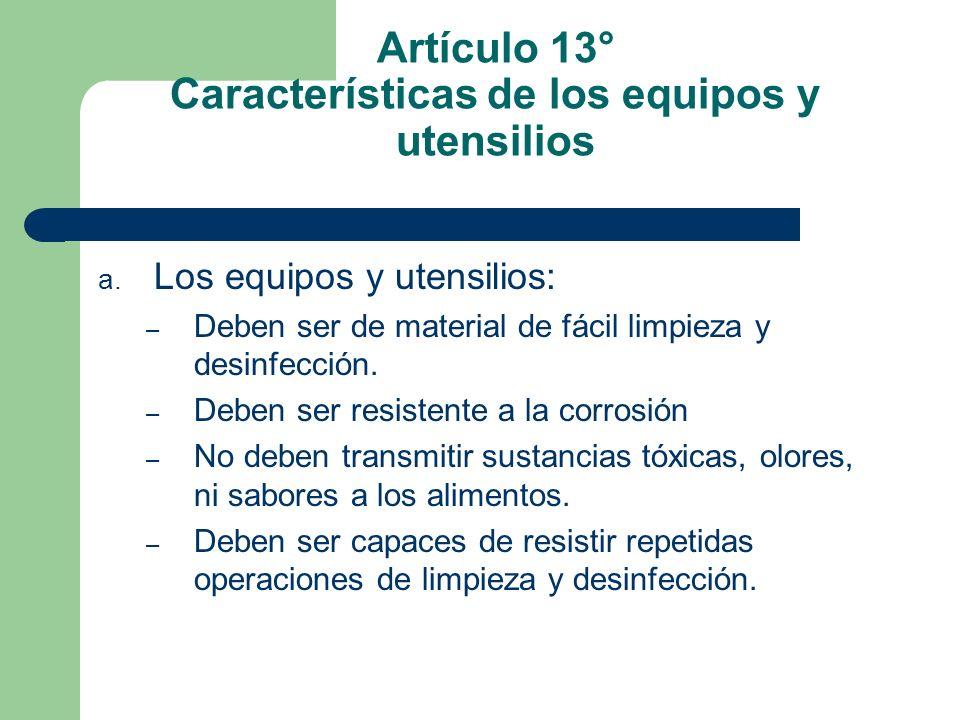 Artículo 13° Características de los equipos y utensilios a. Los equipos y utensilios: – Deben ser de material de fácil limpieza y desinfección. – Debe