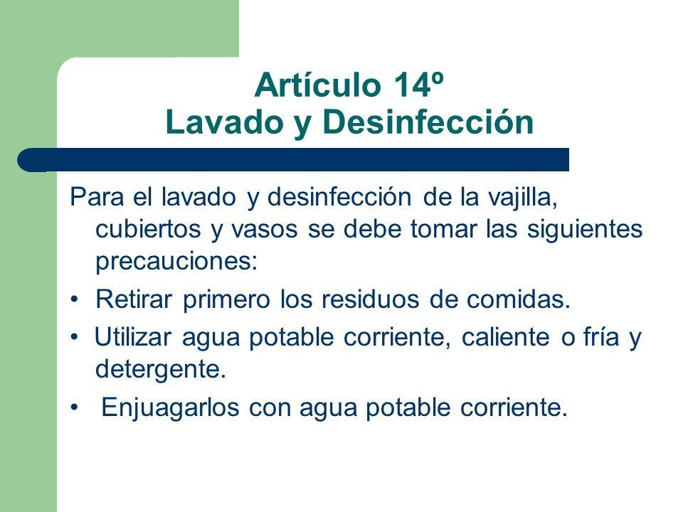 Artículo 14º Lavado y Desinfección Para el lavado y desinfección de la vajilla, cubiertos y vasos se debe tomar las siguientes precauciones: Retirar p