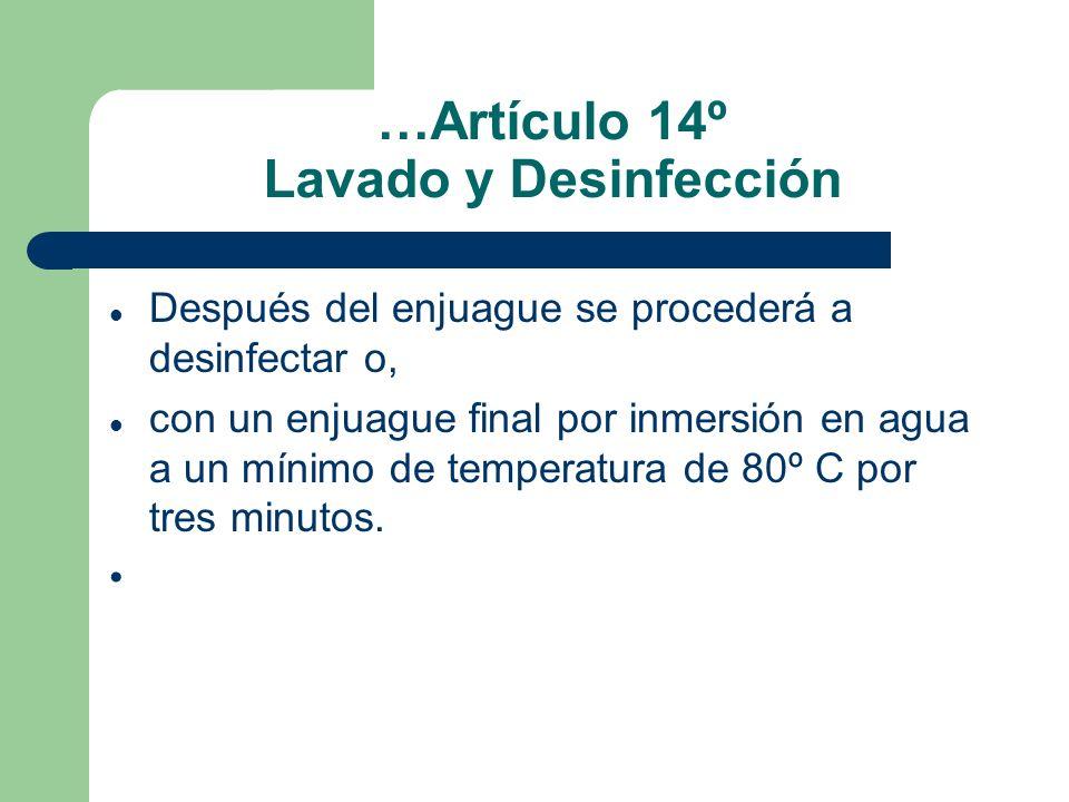 …Artículo 14º Lavado y Desinfección Después del enjuague se procederá a desinfectar o, con un enjuague final por inmersión en agua a un mínimo de temp