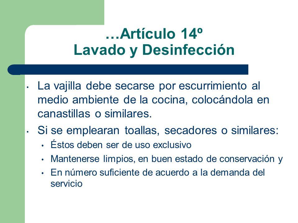 …Artículo 14º Lavado y Desinfección La vajilla debe secarse por escurrimiento al medio ambiente de la cocina, colocándola en canastillas o similares.