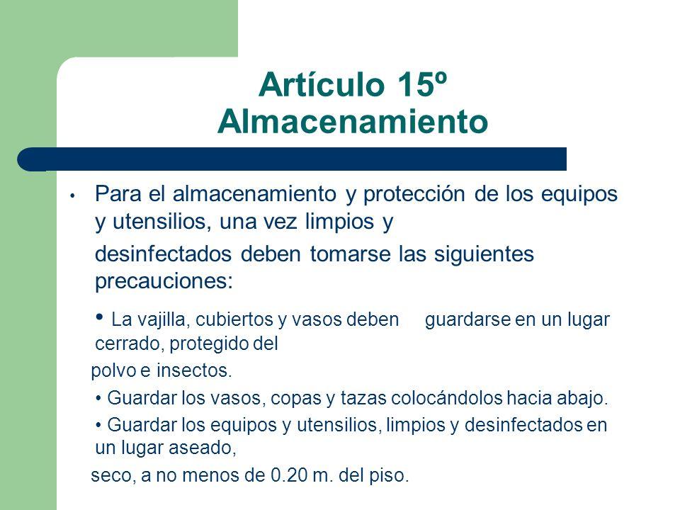 Artículo 15º Almacenamiento Para el almacenamiento y protección de los equipos y utensilios, una vez limpios y desinfectados deben tomarse las siguien