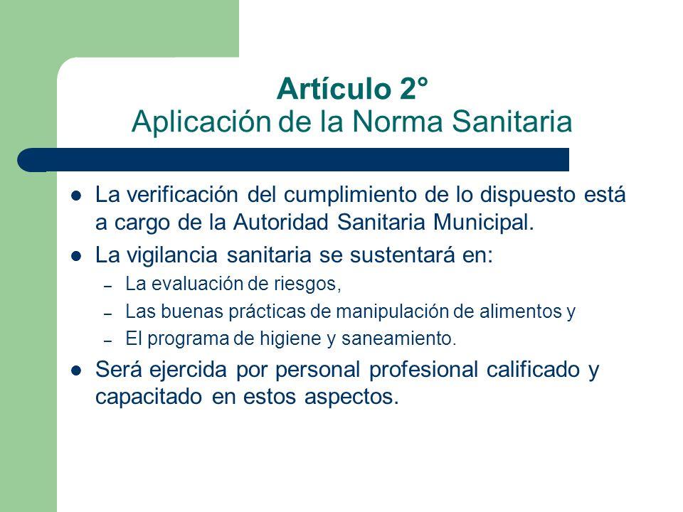 Artículo 2° Aplicación de la Norma Sanitaria La verificación del cumplimiento de lo dispuesto está a cargo de la Autoridad Sanitaria Municipal. La vig