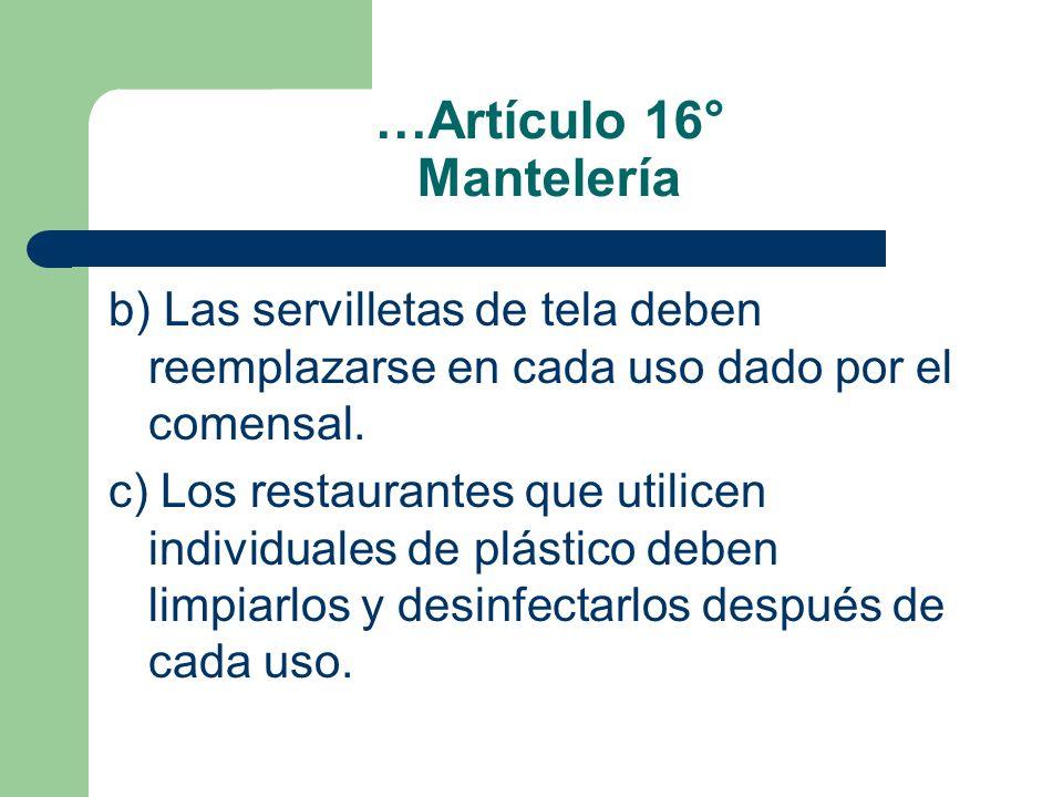 …Artículo 16° Mantelería b) Las servilletas de tela deben reemplazarse en cada uso dado por el comensal. c) Los restaurantes que utilicen individuales