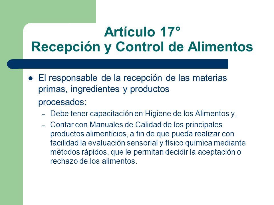 Artículo 17° Recepción y Control de Alimentos El responsable de la recepción de las materias primas, ingredientes y productos procesados: – Debe tener