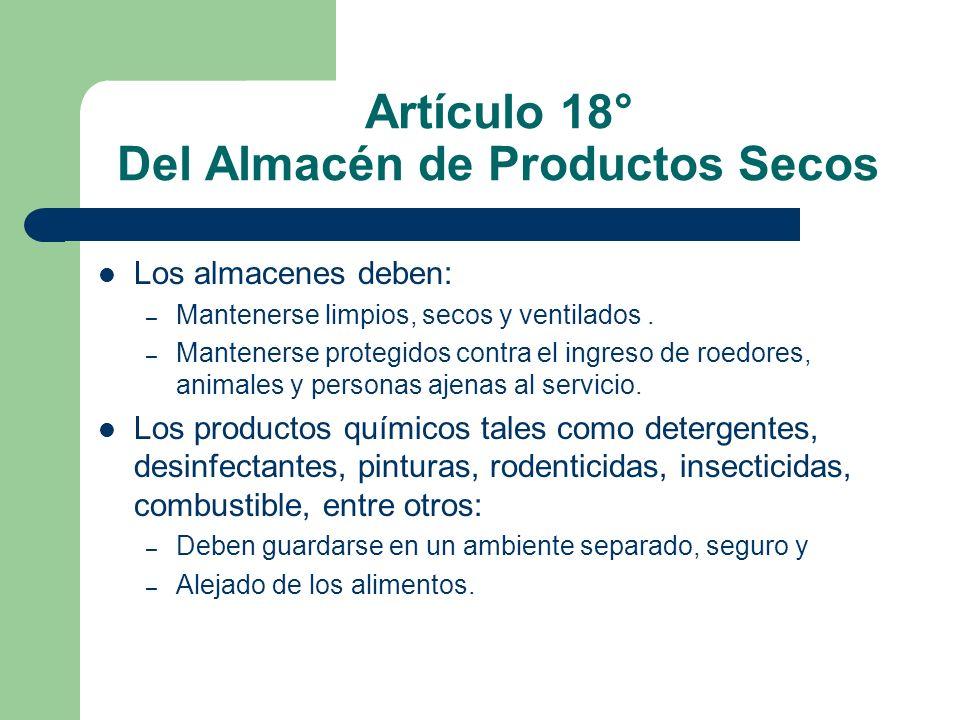 Artículo 18° Del Almacén de Productos Secos Los almacenes deben: – Mantenerse limpios, secos y ventilados. – Mantenerse protegidos contra el ingreso d