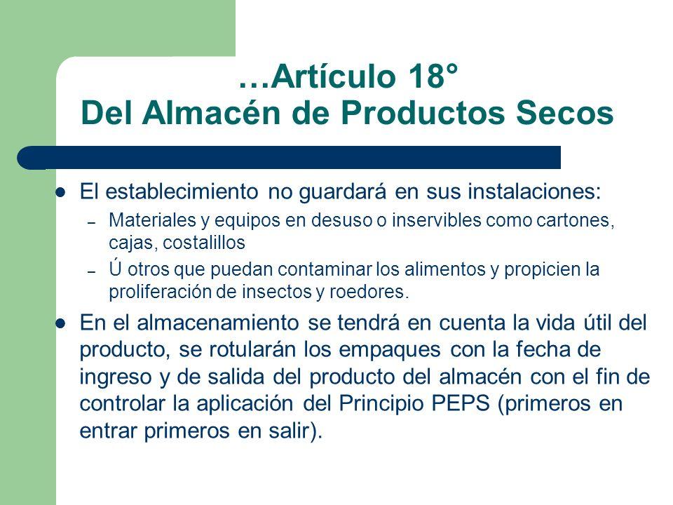 …Artículo 18° Del Almacén de Productos Secos El establecimiento no guardará en sus instalaciones: – Materiales y equipos en desuso o inservibles como