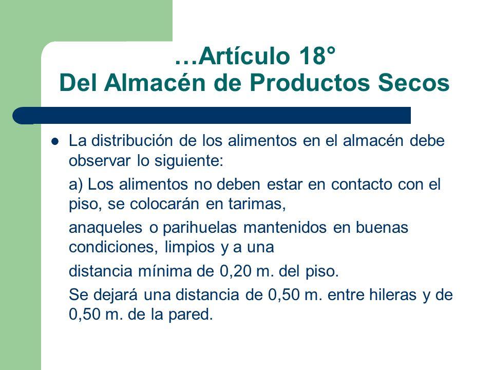 …Artículo 18° Del Almacén de Productos Secos La distribución de los alimentos en el almacén debe observar lo siguiente: a) Los alimentos no deben esta