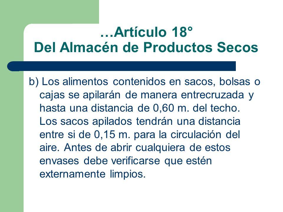 …Artículo 18° Del Almacén de Productos Secos b) Los alimentos contenidos en sacos, bolsas o cajas se apilarán de manera entrecruzada y hasta una dista