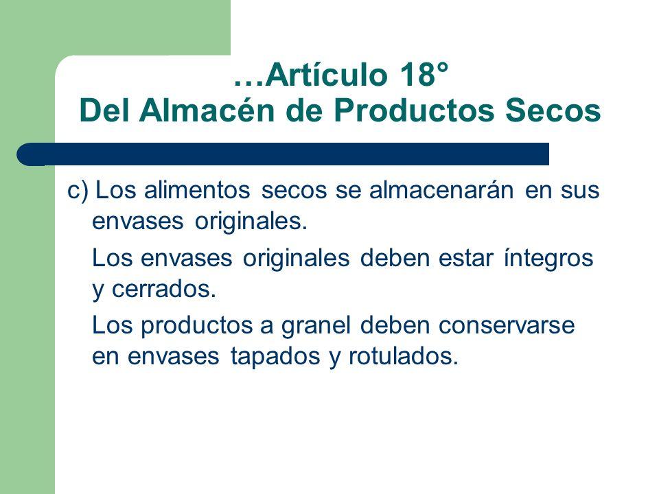 …Artículo 18° Del Almacén de Productos Secos c) Los alimentos secos se almacenarán en sus envases originales. Los envases originales deben estar ínteg