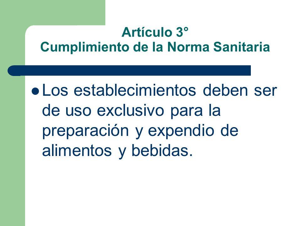 Artículo 3° Cumplimiento de la Norma Sanitaria Los establecimientos deben ser de uso exclusivo para la preparación y expendio de alimentos y bebidas.