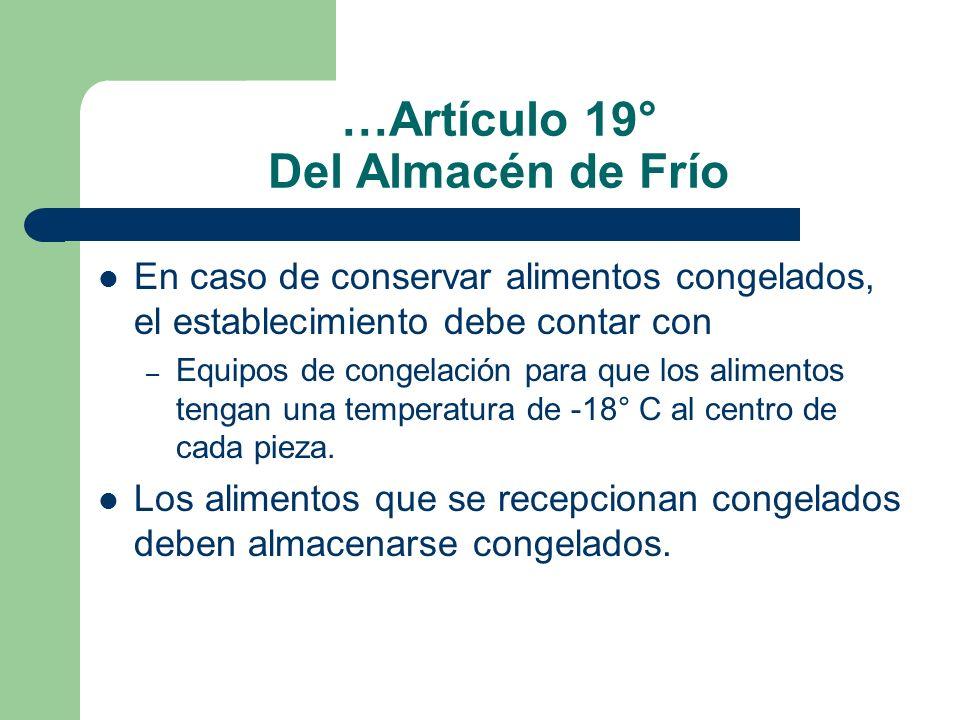…Artículo 19° Del Almacén de Frío En caso de conservar alimentos congelados, el establecimiento debe contar con – Equipos de congelación para que los