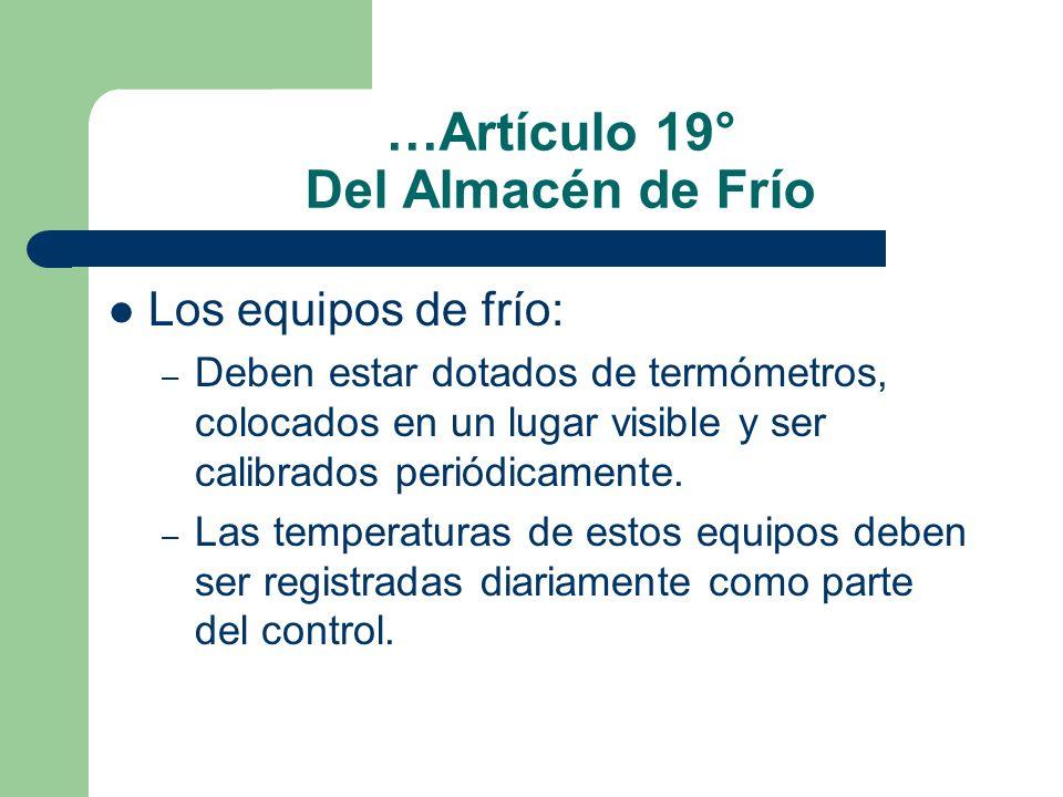 …Artículo 19° Del Almacén de Frío Los equipos de frío: – Deben estar dotados de termómetros, colocados en un lugar visible y ser calibrados periódicam