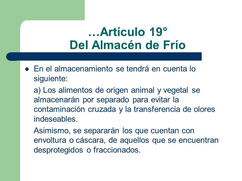 …Artículo 19° Del Almacén de Frío En el almacenamiento se tendrá en cuenta lo siguiente: a) Los alimentos de origen animal y vegetal se almacenarán po