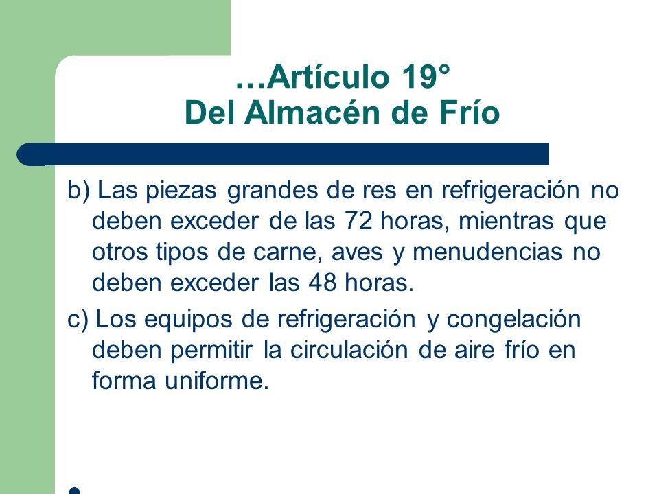 …Artículo 19° Del Almacén de Frío b) Las piezas grandes de res en refrigeración no deben exceder de las 72 horas, mientras que otros tipos de carne, a