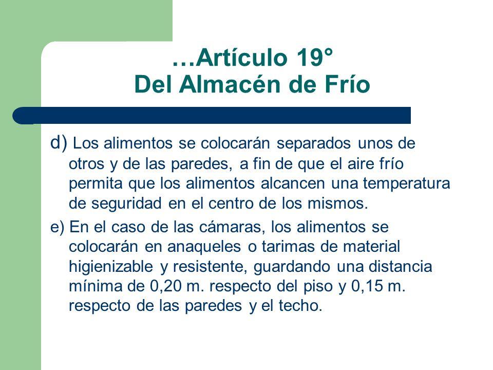 …Artículo 19° Del Almacén de Frío d) Los alimentos se colocarán separados unos de otros y de las paredes, a fin de que el aire frío permita que los al